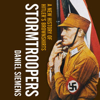 Stormtroopers: A New History of Hitler's Brownshirts - Daniel Siemens
