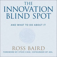 The Innovation Blind Spot: Why We Back the Wrong Ideas – and What to Do About It - Ross Baird