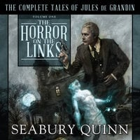 The Horror on the Links: The Complete Tales of Jules De Grandin, Volume One - Seabury Quinn