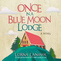 Once In A Blue Moon Lodge - Lorna Landvik