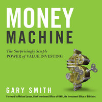 Money Machine: The Surprisingly Simple Power of Value Investing - Gary Smith