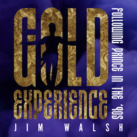 Gold Experience: Following Prince in the '90s - Jim Walsh