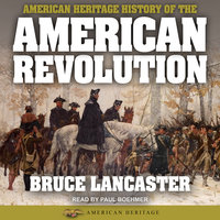 American Heritage History of the American Revolution - Bruce Lancaster