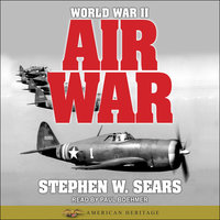 World War II: Air War - Stephen W. Sears