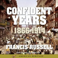 American Heritage History of the Confident Years: 1866-1914 - Francis Russell