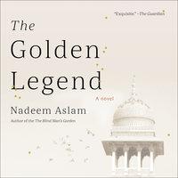 The Golden Legend - Nadeem Aslam