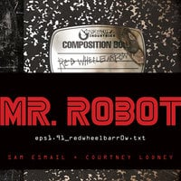 MR. ROBOT: Red Wheelbarrow - Sam Esmail,Courtney Looney