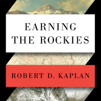 Earning the Rockies - Robert D. Kaplan