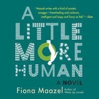 A Little More Human - Fiona Maazel