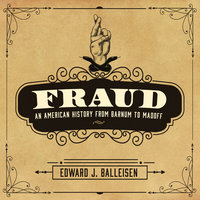Fraud: An American History from Barnum to Madoff - Edward J. Balleisen
