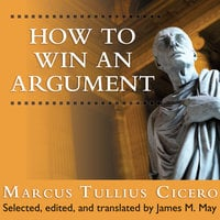 How to Win an Argument: An Ancient Guide to the Art of Persuasion - Marcus Tullius Cicero