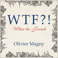 WTF?!: What the French - Olivier Magny
