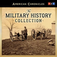 NPR American Chronicles: The Military History Collection -