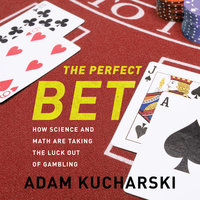 The Perfect Bet: How Science and Math Are Taking the Luck Out of Gambling - Adam Kucharski