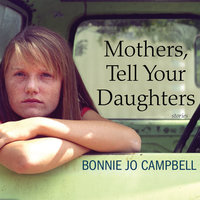 Mothers, Tell Your Daughters - Bonnie Jo Campbell
