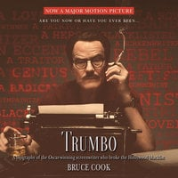 Trumbo: A Biography of the Oscar-winning Screenwriter Who Broke the Hollywood Blacklist - Bruce Cook