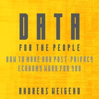 Data For the People: How to Make Our Post-Privacy Economy Work for You - Andreas S. Weigend