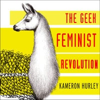 Geek Feminist Revolution: Essays on Subversion, Tactical Profanity, and the Power of the Media - Kameron Hurley