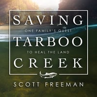 Saving Tarboo Creek: One Family's Quest to Heal the Land - Scott Freeman