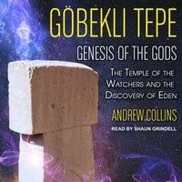 Gobekli Tepe: Genesis of the Gods: The Temple of the Watchers and the Discovery of Eden - Andrew Collins