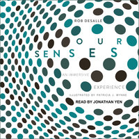 Our Senses: An Immersive Experience - Rob DeSalle