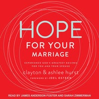 Hope For Your Marriage: Experience God's Greatest Desires for You and Your Spouse - Clayton Hurst, Ashlee Hurst