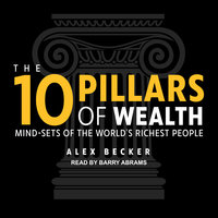 The 10 Pillars of Wealth: Mind-Sets of the World's Richest People - Alex Becker