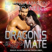 Dragon's Mate - Miranda Martin,Juno Wells