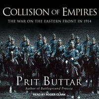 Collision of Empires: The War on the Eastern Front in 1914 - Prit Buttar