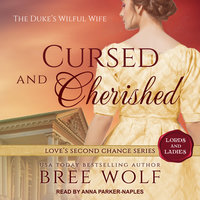 Cursed & Cherished: The Duke's Wilful Wife - Bree Wolf