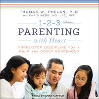 1-2-3 Parenting with Heart: Three-Step Discipline for a Calm and Godly Household - Thomas W. Phelan, Chris Webb