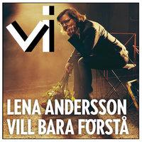 Lena Andersson vill bara förstå - Karin Thunberg,Tidningen Vi