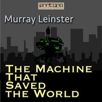 The Machine that Saved the World - Murray Leinster