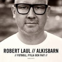 Alkisbarn : Fotboll, fylla och fajt - Robert Laul