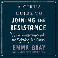 A Girl's Guide to Joining the Resistance - Emma Gray