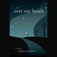 Over Our Heads - Andrea Thompson