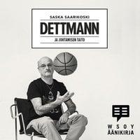Dettmann - ja johtamisen taito - Saska Saarikoski