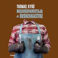 Mielensäpahoittaja ja ruskeakastike - Tuomas Kyrö