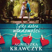 Tylko dobre wiadomości - Agnieszka Krawczyk