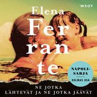 Ne jotka lähtevät ja ne jotka jäävät - Elena Ferrante
