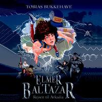 Elmer Baltazar (1) - rejsen til Arkadia - Tobias Bukkehave