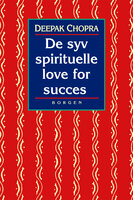 De syv spirituelle love for succes - Deepak Chopra