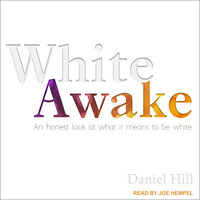 White Awake: An Honest Look at What It Means to Be White - Daniel Hill