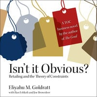 Isn't it Obvious: Retailing and the Theory of Constraints - Eliyahu M. Goldratt