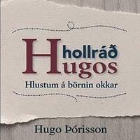 Hollráð Hugos - Hlustum á börnin okkar - Hugo Þórisson