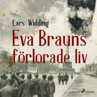 Eva Brauns förlorade liv - Lars Widding