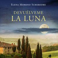 Devuélveme la luna - Elena Moreno Scheredre