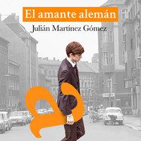 El amante alemán - Julián Martínez Gómez
