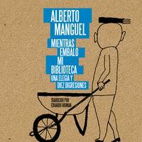 Mientras embalo mi biblioteca - Alberto Manguel