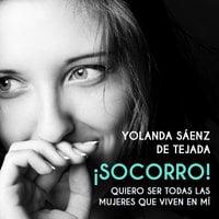 ¡Socorro! Quiero ser todas las mujeres que viven en mí - Yolanda Sáenz de Tejada